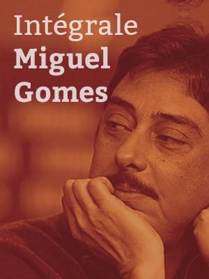 L'intégrale Miguel Gomes
